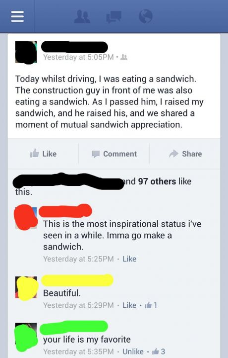This is the most inspirational status I've seen in a while. Imma go make a sandwich.