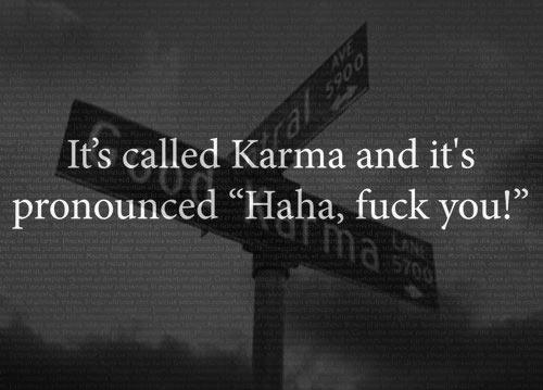 It's karma…