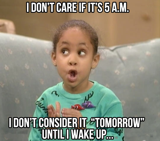 This sums up exactly how I feel about early birds…