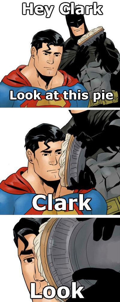 Look at this pie, Clark…