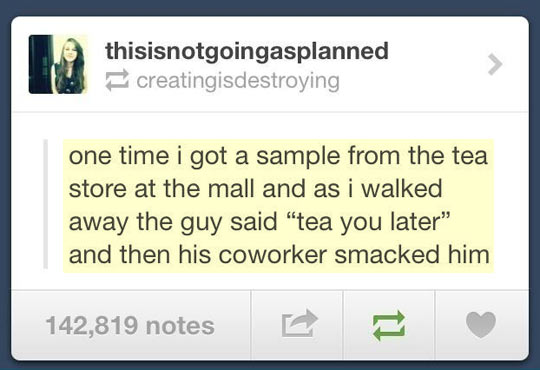 Tea you later…