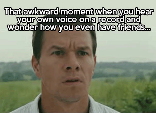 When you hear your own voice on a record…