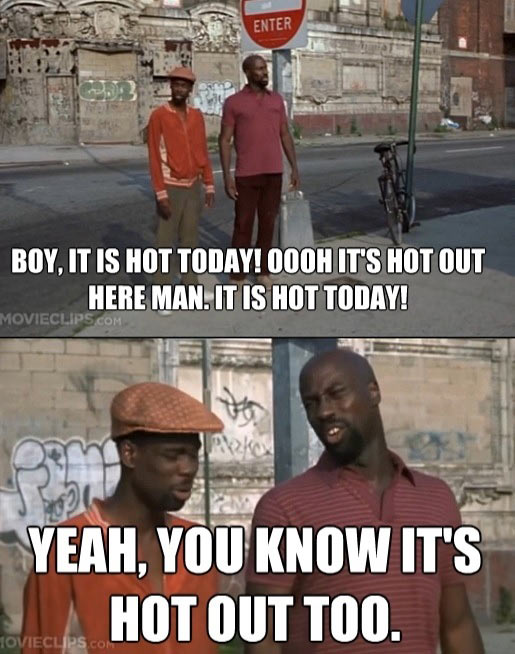 Every single conversation during the heat wave…