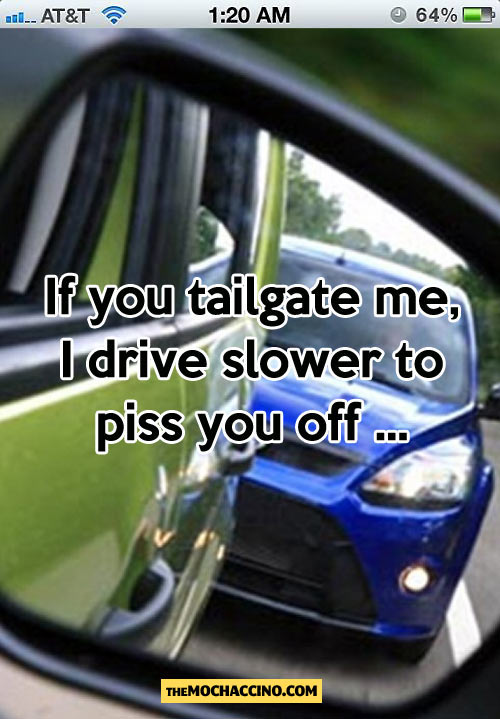 If you tailgate me…