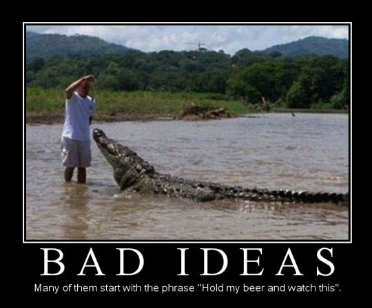 Bad ideas…