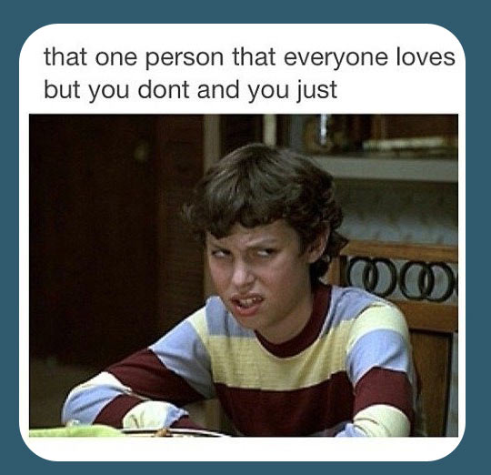 We all know that person…