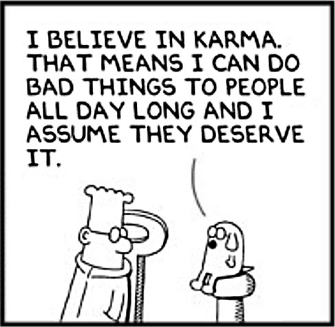 That is one way of looking at karma…