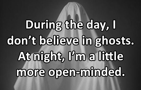 I usually don't believe in ghosts…