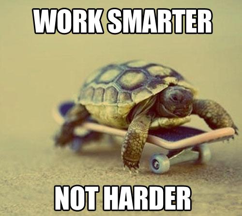 Work smarter…