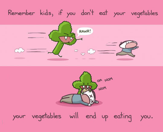 If you don't eat your vegetables…