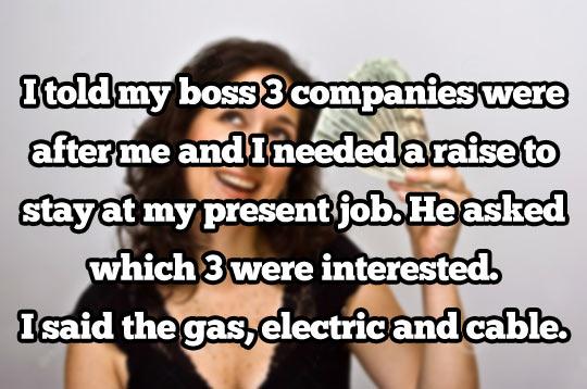 I need a raise…