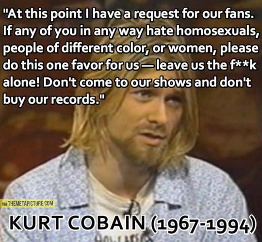 Kurt Cobain's request for his fans…