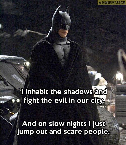 Because he's Batman…
