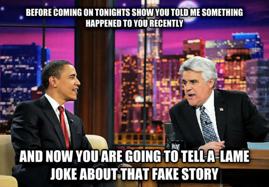 Every late night talk show…