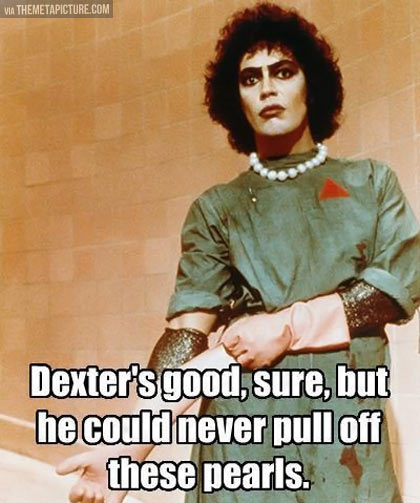 Sure, Dexter's good…