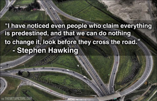The great Stephen Hawking once said…