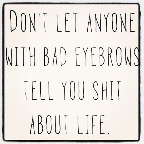 Bad eyebrows people…