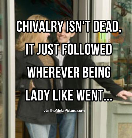 What I think when people say chivalry is dead…