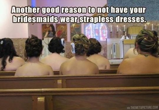 Strapless dresses…