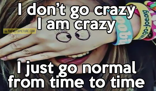 I don't go crazy…