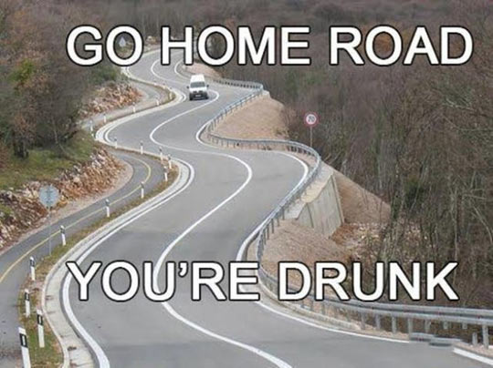 Go home road…
