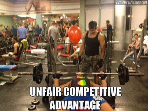 Unfair advantage…