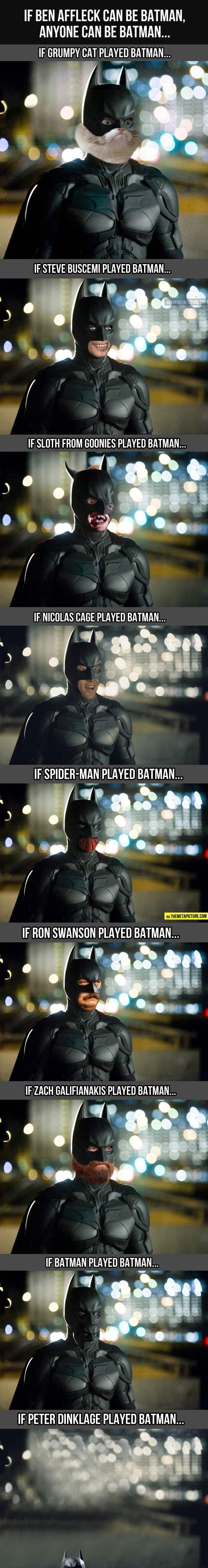 Anyone can play Batman…