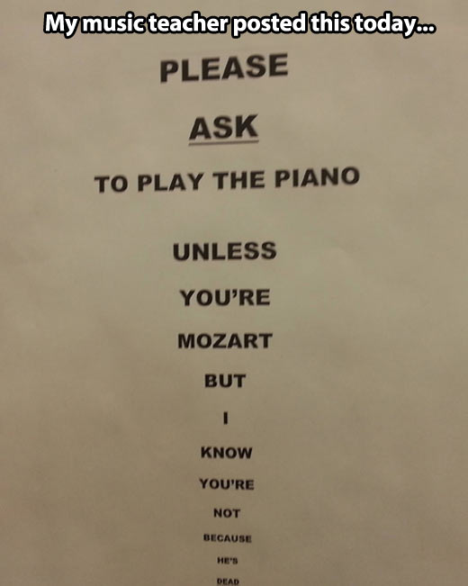 Unless of course you're Mozart…