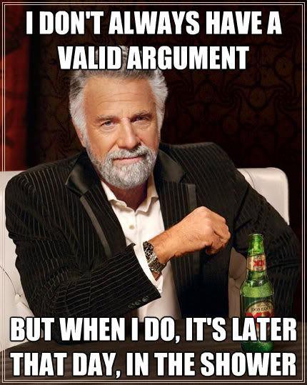 I don't always have a valid argument…