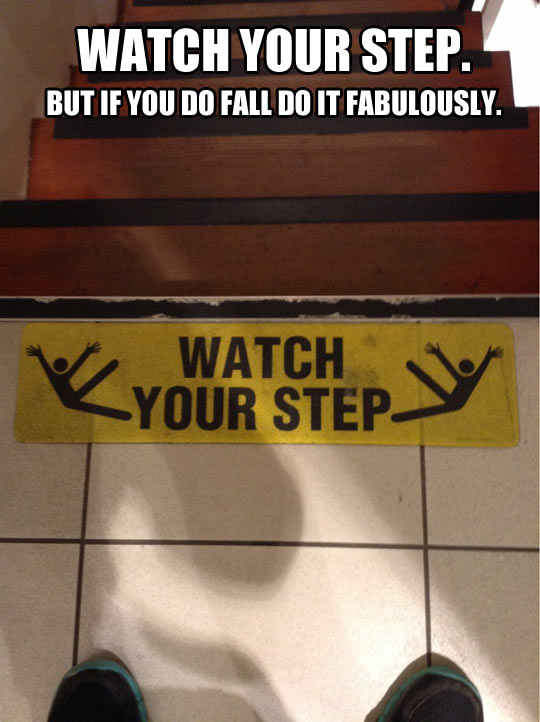 Please watch your step…