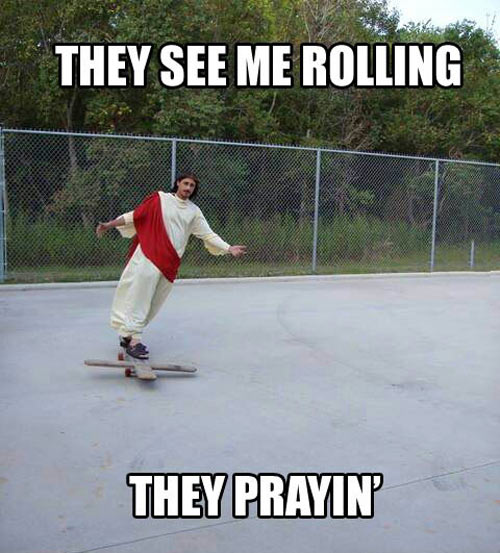Rolling like a savior…