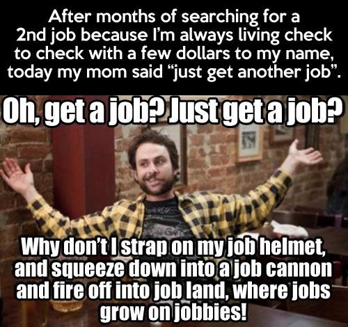 Just get a job already…