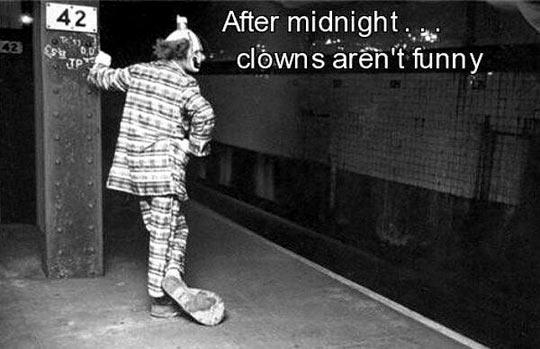 Midnight clowns...
