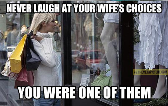 Your wife's choices…