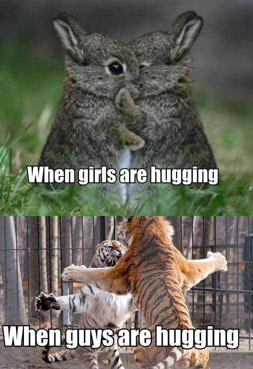 When girls hug vs. when guys hug…