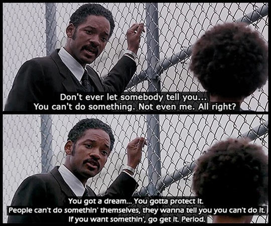 Don't let anybody tell you what you can't do…