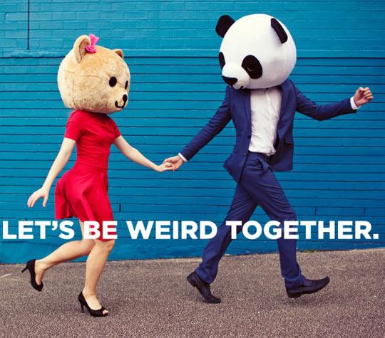 Let's be weird…