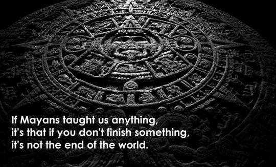 What the Mayans taught us…