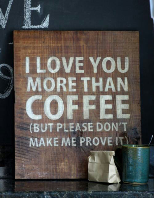 I love you more than coffee…