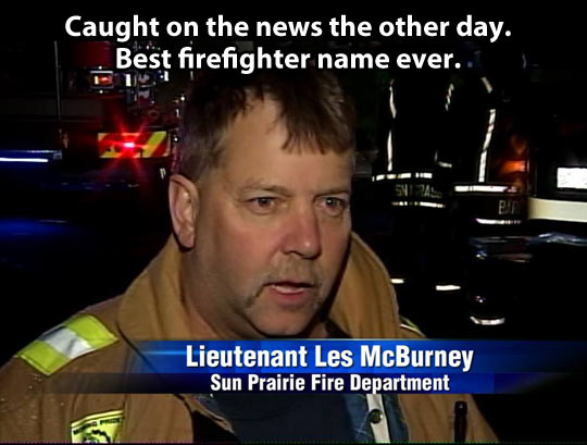 Best name any firefighter could ever have…