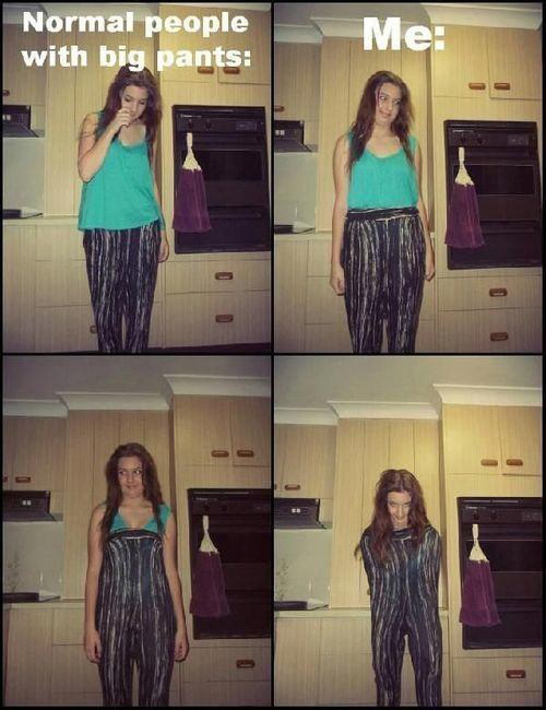 Whenever I wear big pants…