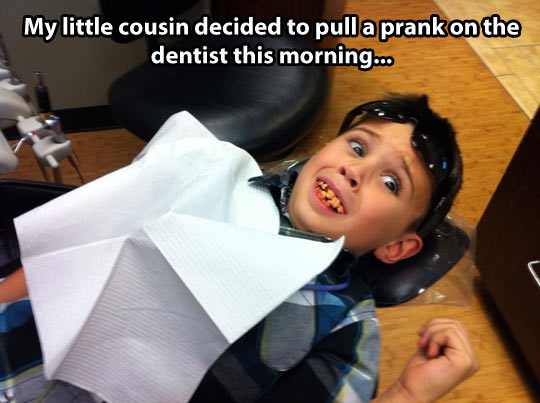Pulling a prank on the dentist…