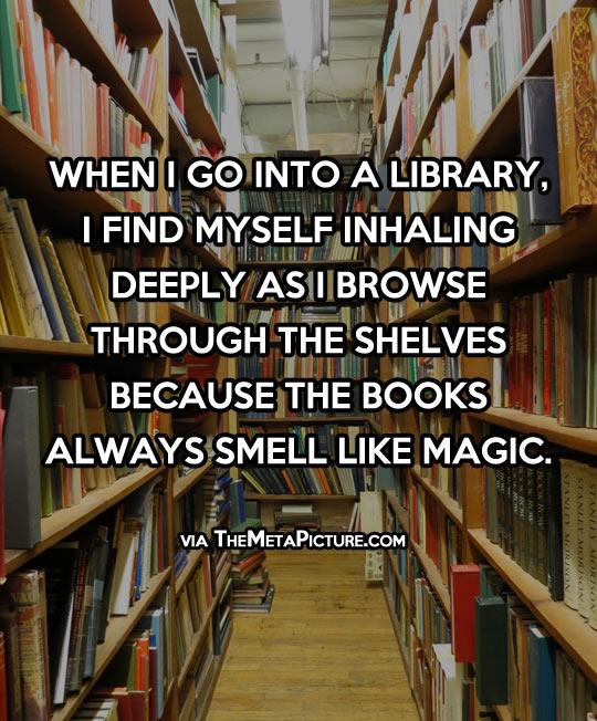 When I go into a library…