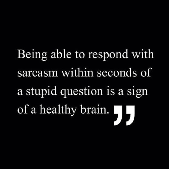 Responding with sarcasm…