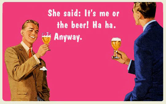 It's me or the beer…