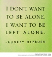 I don't want to be alone…