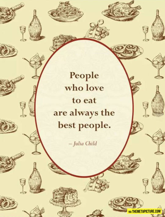 People who love eating…