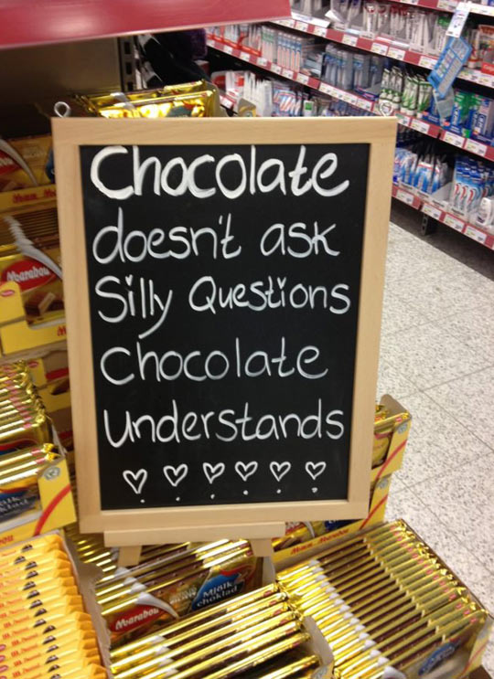 Chocolate understands…