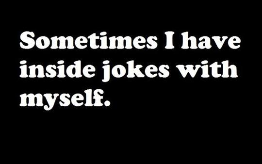 I'm hilarious like that…