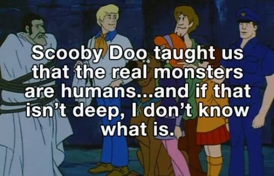 The lesson we learn watching Scooby Doo…